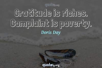 Photo Quote of Gratitude is riches. Complaint is poverty.