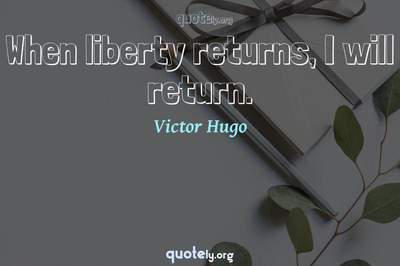 Photo Quote of When liberty returns, I will return.