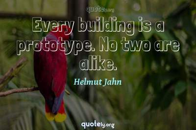 Photo Quote of Every building is a prototype. No two are alike.