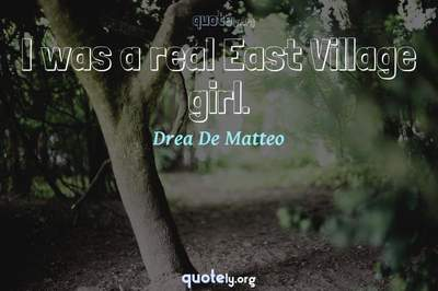 Photo Quote of I was a real East Village girl.