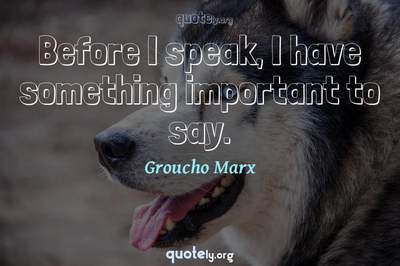 Photo Quote of Before I speak, I have something important to say.