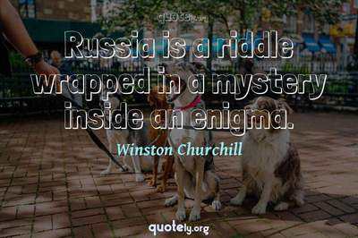 Photo Quote of Russia is a riddle wrapped in a mystery inside an enigma.