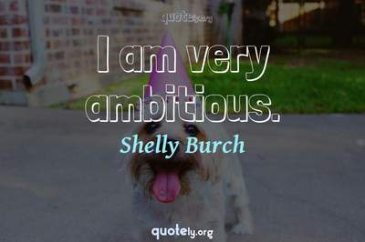 Photo Quote of I am very ambitious.