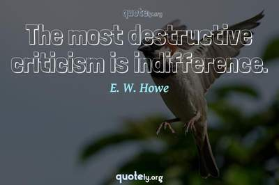 Photo Quote of The most destructive criticism is indifference.
