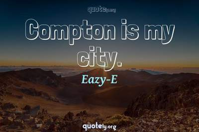 Photo Quote of Compton is my city.