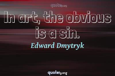 Photo Quote of In art, the obvious is a sin.
