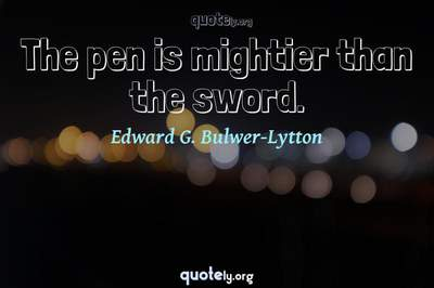 Photo Quote of The pen is mightier than the sword.