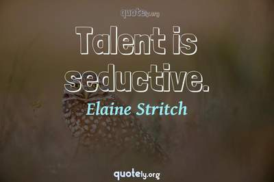 Photo Quote of Talent is seductive.