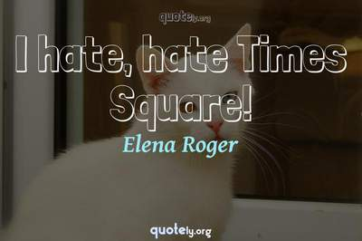 Photo Quote of I hate, hate Times Square!