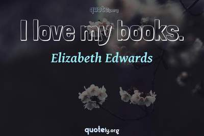 Photo Quote of I love my books.