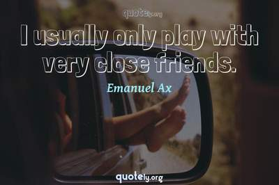 Photo Quote of I usually only play with very close friends.