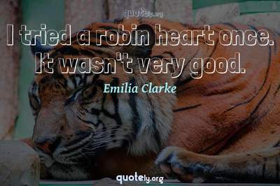Photo Quote of I tried a robin heart once. It wasn't very good.