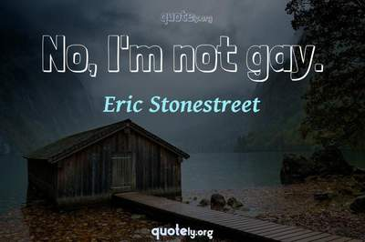 Photo Quote of No, I'm not gay.