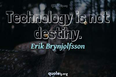 Photo Quote of Technology is not destiny.