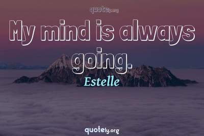 Photo Quote of My mind is always going.