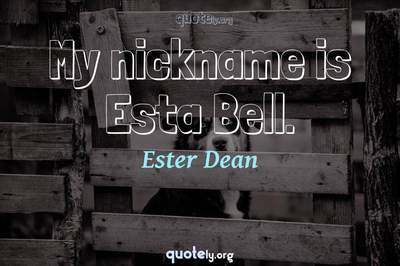Photo Quote of My nickname is Esta Bell.
