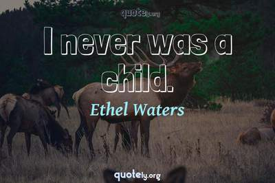 Photo Quote of I never was a child.