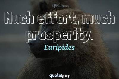 Photo Quote of Much effort, much prosperity.