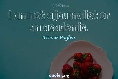Photo Quote of I am not a journalist or an academic.