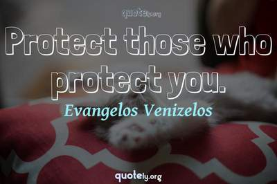 Photo Quote of Protect those who protect you.