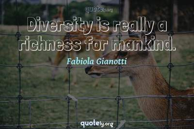 Photo Quote of Diversity is really a richness for mankind.