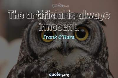 Photo Quote of The artificial is always innocent.
