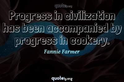 Photo Quote of Progress in civilization has been accompanied by progress in cookery.