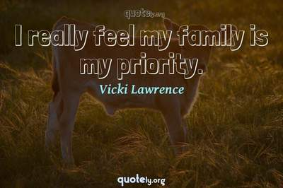 Photo Quote of I really feel my family is my priority.