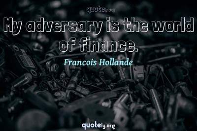 Photo Quote of My adversary is the world of finance.