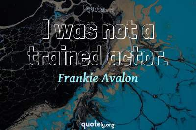 Photo Quote of I was not a trained actor.
