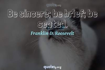 Photo Quote of Be sincere; be brief; be seated.