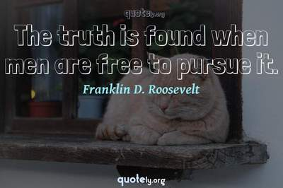 Photo Quote of The truth is found when men are free to pursue it.
