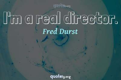 Photo Quote of I'm a real director.