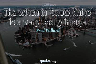 Photo Quote of The witch in 'Snow White' is a very scary image.