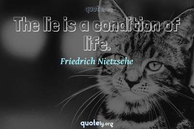Photo Quote of The lie is a condition of life.