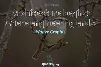 Photo Quote of Architecture begins where engineering ends.