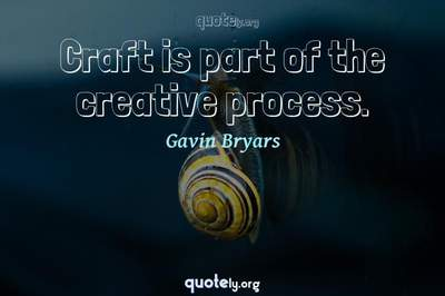 Photo Quote of Craft is part of the creative process.