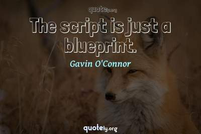 Photo Quote of The script is just a blueprint.
