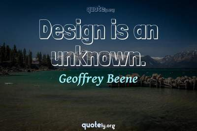 Photo Quote of Design is an unknown.