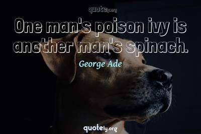 Photo Quote of One man's poison ivy is another man's spinach.