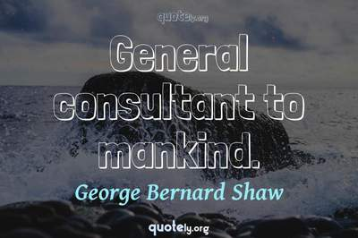 Photo Quote of General consultant to mankind.