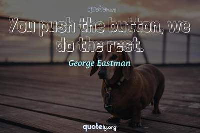 Photo Quote of You push the button, we do the rest.