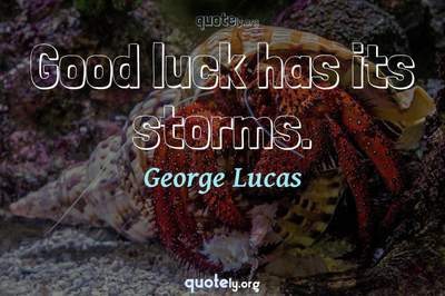 Photo Quote of Good luck has its storms.