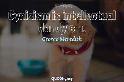 Photo Quote of Cynicism is intellectual dandyism.