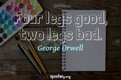 Photo Quote of Four legs good, two legs bad.