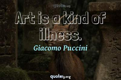 Photo Quote of Art is a kind of illness.