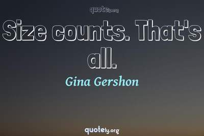 Photo Quote of Size counts. That's all.