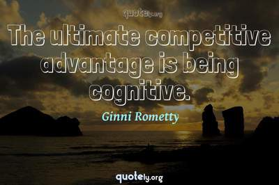 Photo Quote of The ultimate competitive advantage is being cognitive.