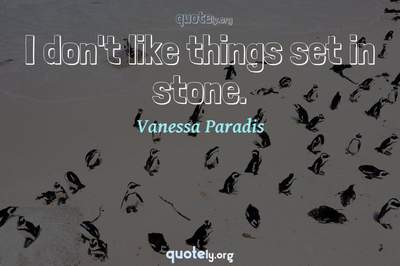 Photo Quote of I don't like things set in stone.