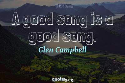 Photo Quote of A good song is a good song.